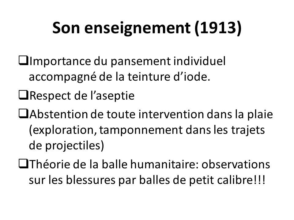 Son enseignement (1913) Importance du pansement individuel accompagné de la teinture d'iode. Respect de l'aseptie.