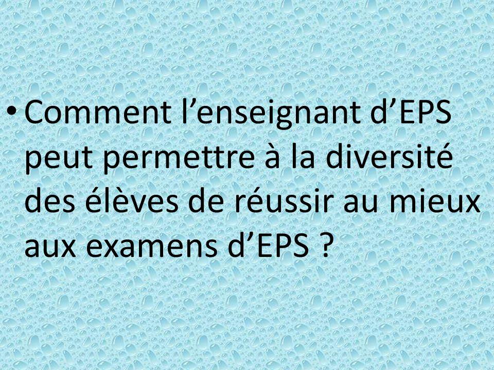 Comment l'enseignant d'EPS peut permettre à la diversité des élèves de réussir au mieux aux examens d'EPS