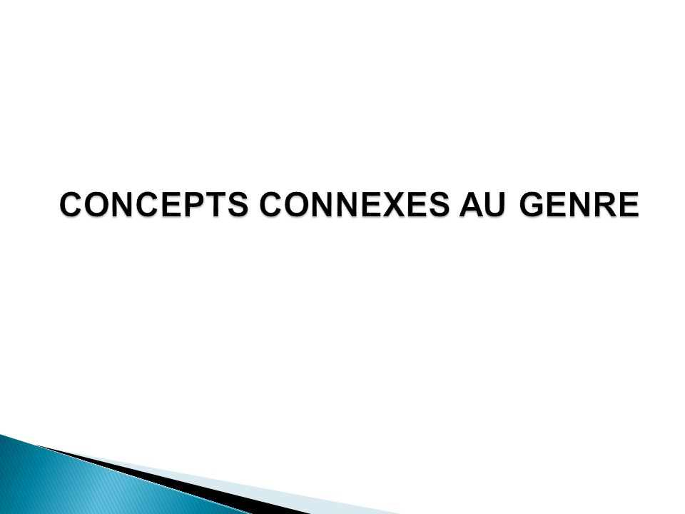 CONCEPTS CONNEXES AU GENRE