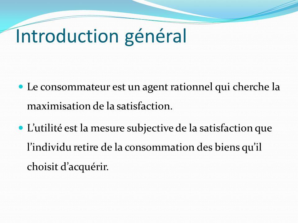 Introduction général Le consommateur est un agent rationnel qui cherche la maximisation de la satisfaction.