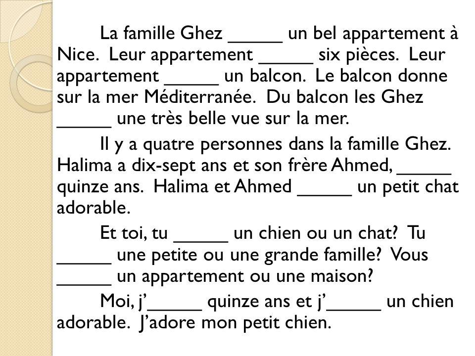 La famille Ghez _____ un bel appartement à Nice