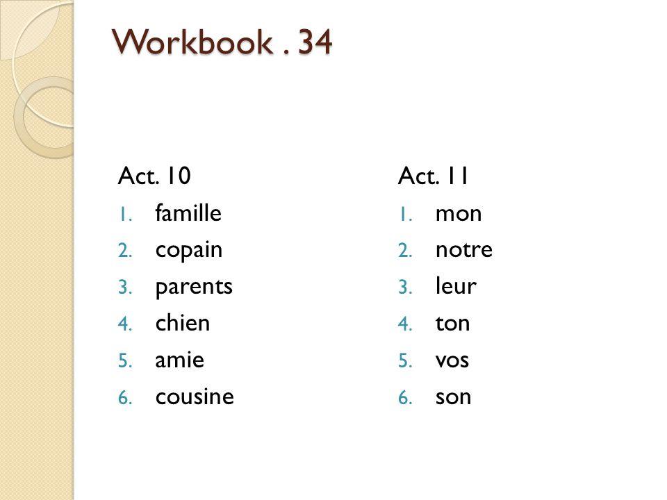 Workbook . 34 Act. 10 famille copain parents chien amie cousine