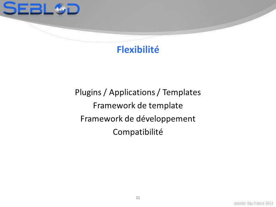 Flexibilité Plugins / Applications / Templates Framework de template Framework de développement Compatibilité