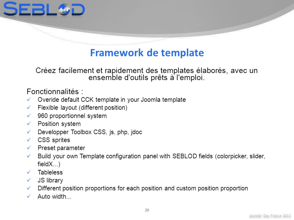 Framework de template Créez facilement et rapidement des templates élaborés, avec un ensemble d outils prêts à l emploi.