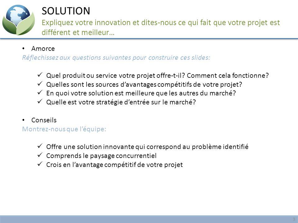SOLUTION Expliquez votre innovation et dites-nous ce qui fait que votre projet est différent et meilleur…
