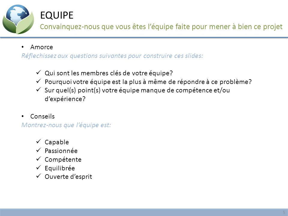 EQUIPE Convainquez-nous que vous êtes l'équipe faite pour mener à bien ce projet. Amorce.