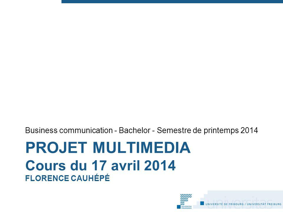 PROJET MULTIMEDIA Cours du 17 avril 2014 FLORENCE CAUHÉPÉ