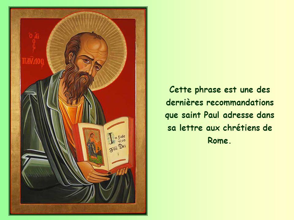 Cette phrase est une des dernières recommandations que saint Paul adresse dans sa lettre aux chrétiens de Rome.