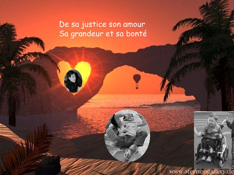 De sa justice son amour Sa grandeur et sa bonté
