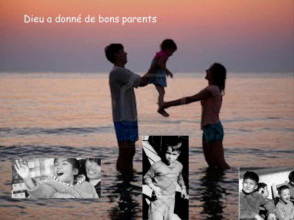 Dieu a donné de bons parents