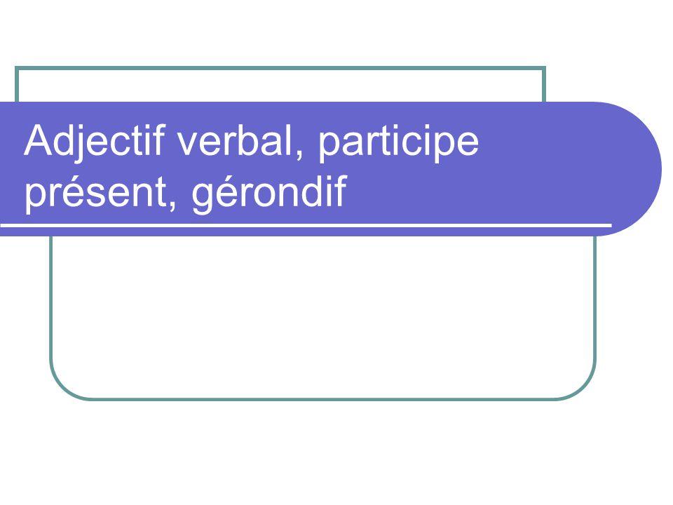Adjectif verbal, participe présent, gérondif
