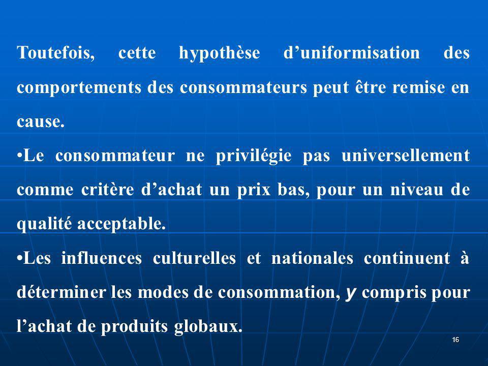 Toutefois, cette hypothèse d'uniformisation des comportements des consommateurs peut être remise en cause.