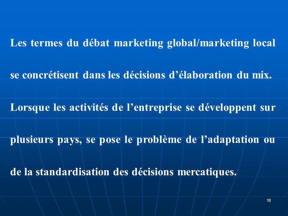 Les termes du débat marketing global/marketing local se concrétisent dans les décisions d'élaboration du mix.
