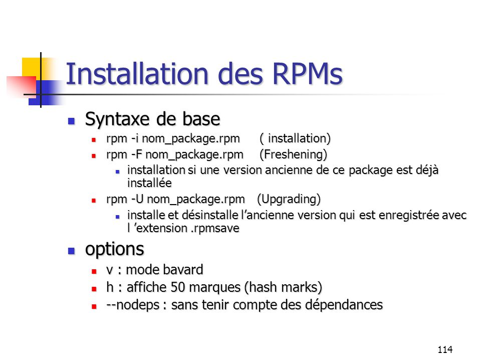Installation des RPMs Syntaxe de base options v : mode bavard