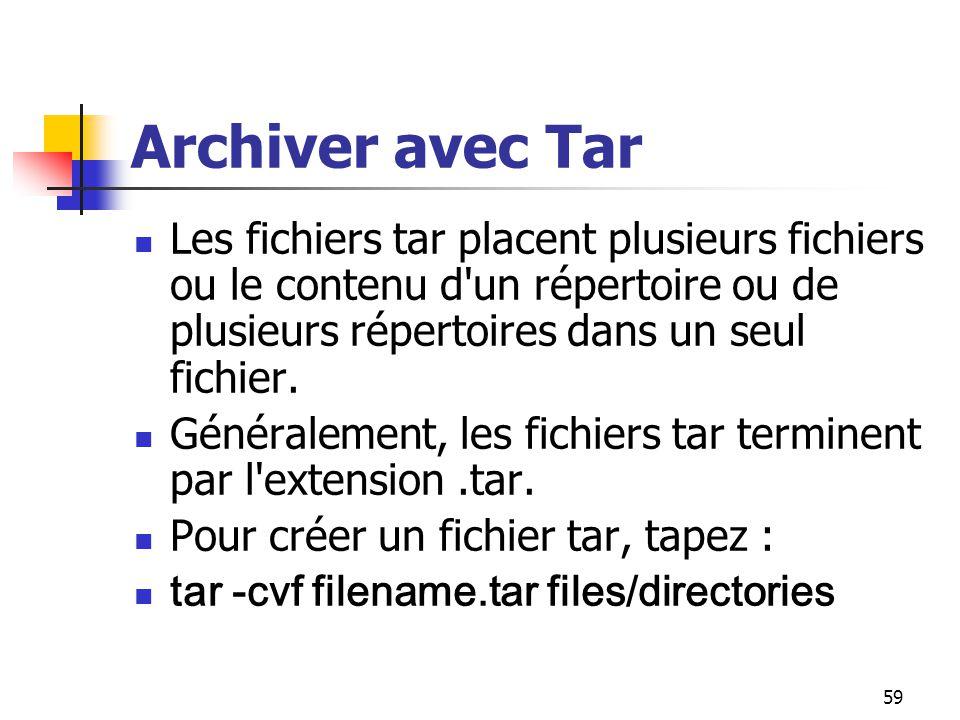 Archiver avec Tar Les fichiers tar placent plusieurs fichiers ou le contenu d un répertoire ou de plusieurs répertoires dans un seul fichier.