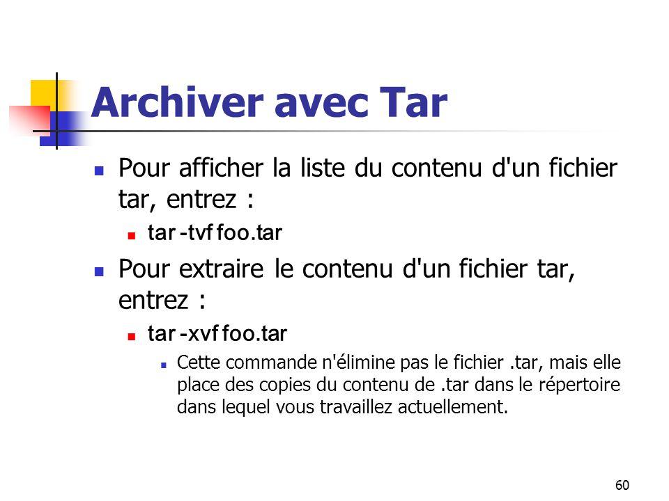 Archiver avec Tar Pour afficher la liste du contenu d un fichier tar, entrez : tar -tvf foo.tar.