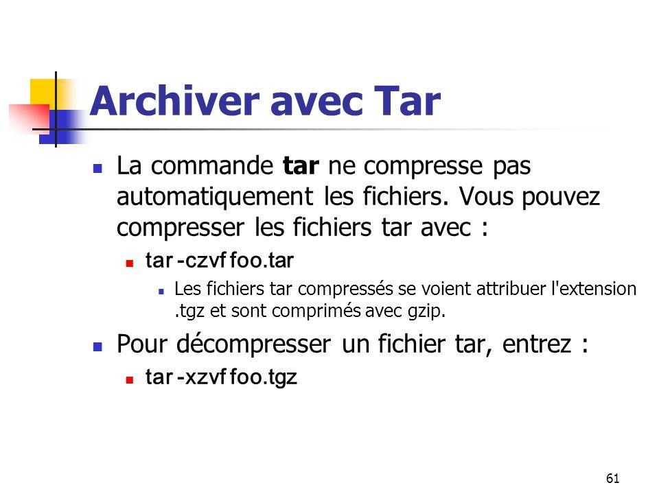 Archiver avec Tar La commande tar ne compresse pas automatiquement les fichiers. Vous pouvez compresser les fichiers tar avec :