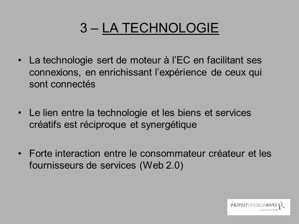 3 – LA TECHNOLOGIE La technologie sert de moteur à l'EC en facilitant ses connexions, en enrichissant l'expérience de ceux qui sont connectés.