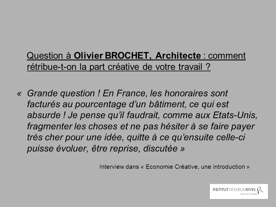Question à Olivier BROCHET, Architecte : comment rétribue-t-on la part créative de votre travail