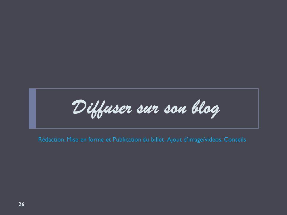 Diffuser sur son blog Rédaction, Mise en forme et Publication du billet .