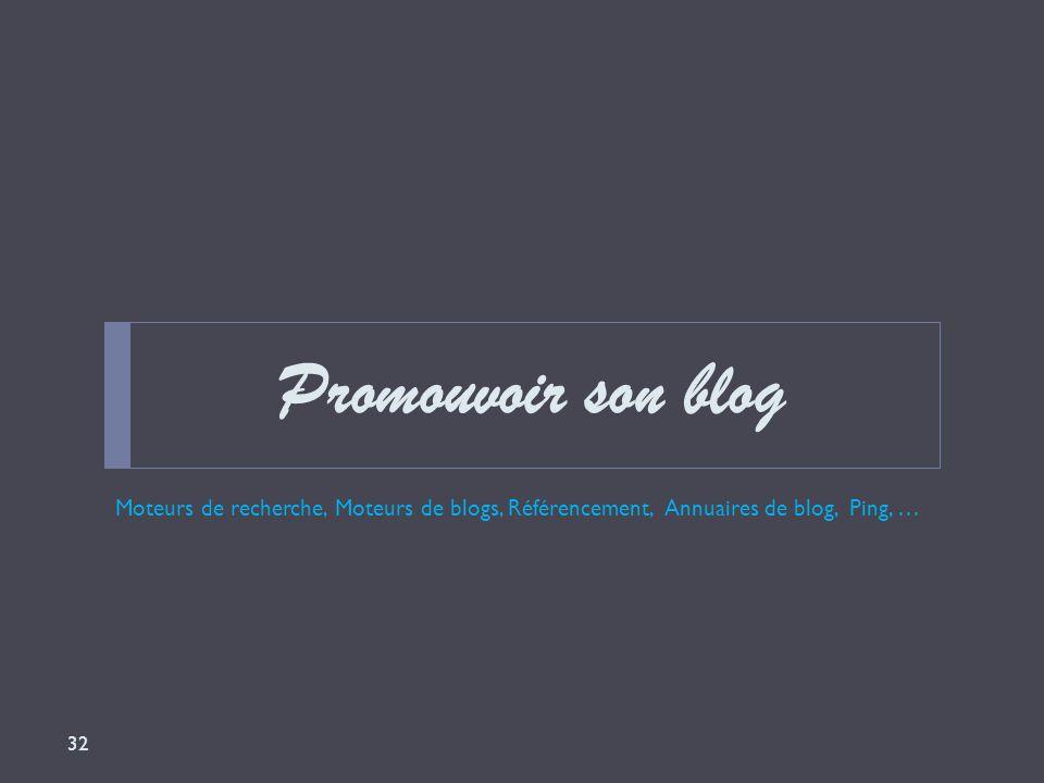 Promouvoir son blog Moteurs de recherche, Moteurs de blogs, Référencement, Annuaires de blog, Ping, …