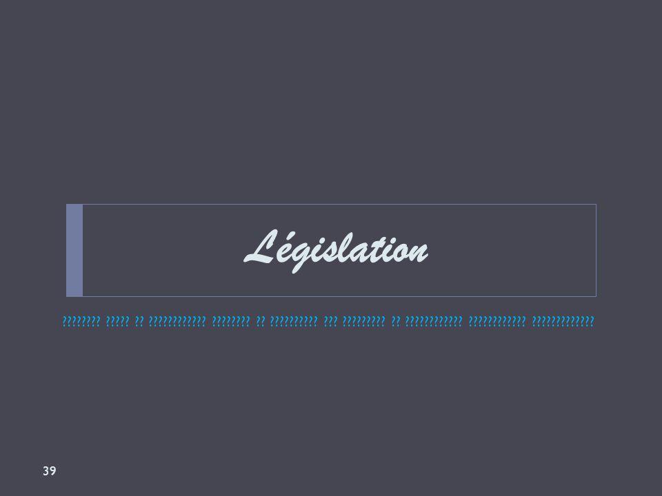 Législation . . . . .