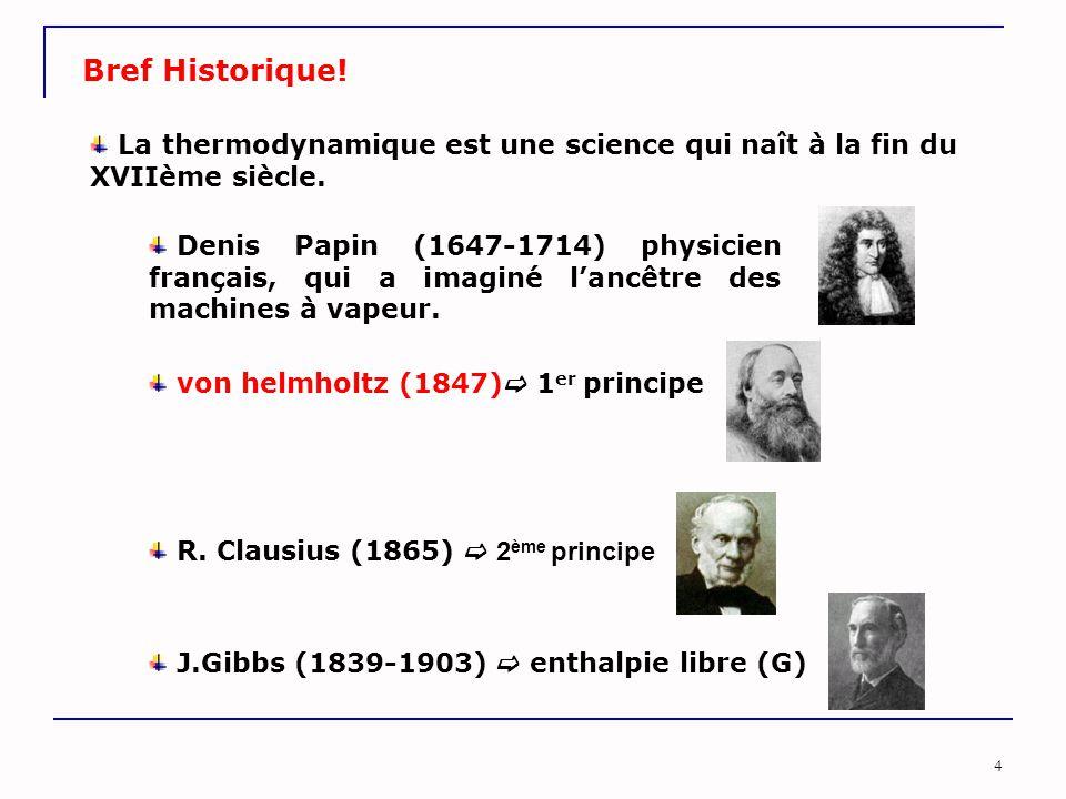 Bref Historique! La thermodynamique est une science qui naît à la fin du XVIIème siècle.