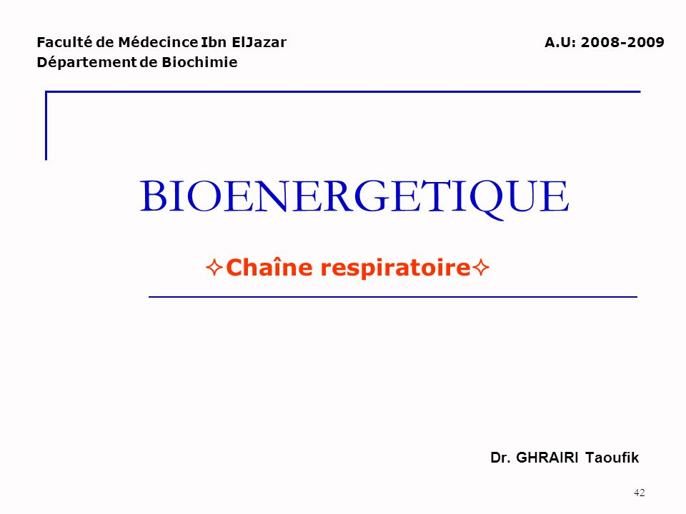 BIOENERGETIQUE Chaîne respiratoire Dr. GHRAIRI Taoufik