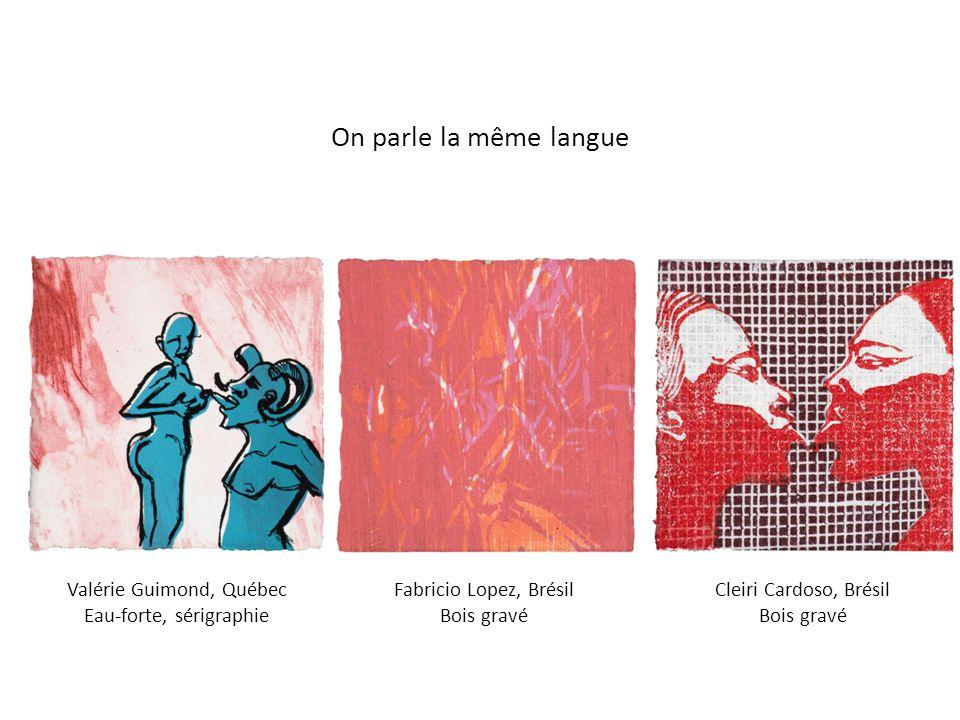 On parle la même langue Valérie Guimond, Québec Eau-forte, sérigraphie