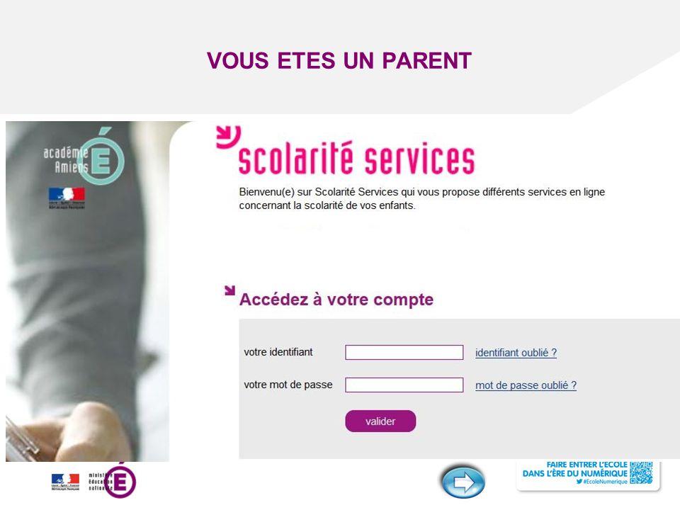 VOUS ETES UN PARENT Le parent se connecte au portail Scolarité services en entrant les informations fournis par l'établissement.