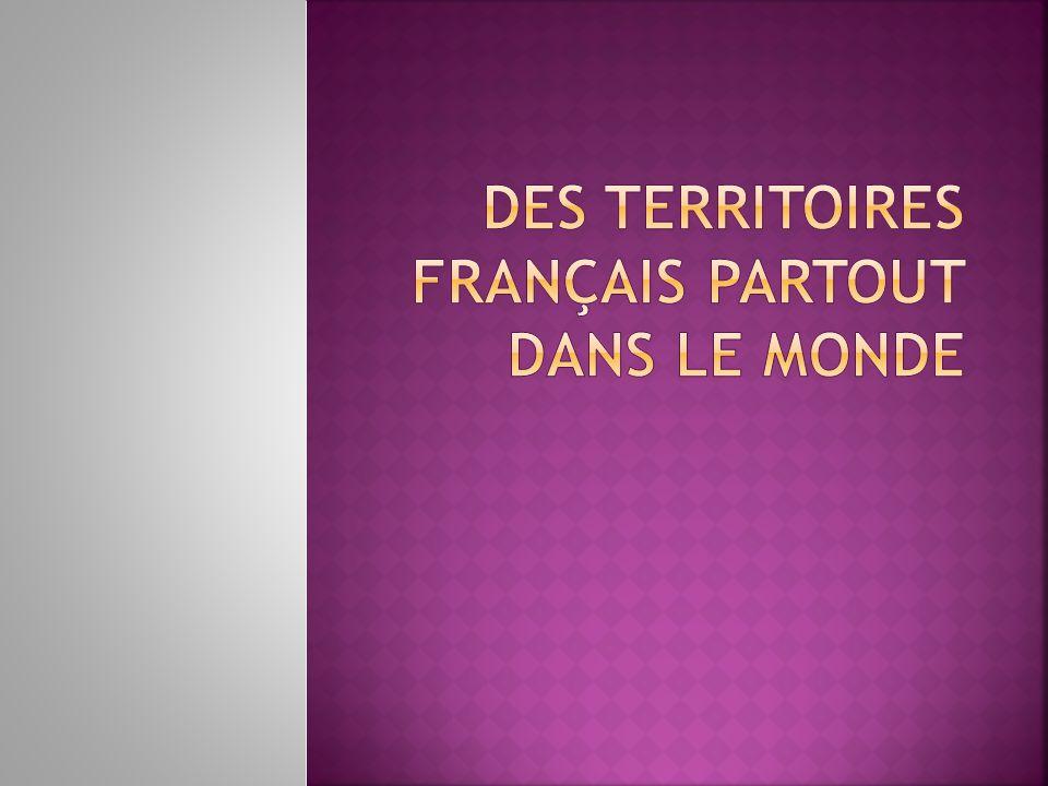 Des territoires français partout dans le monde