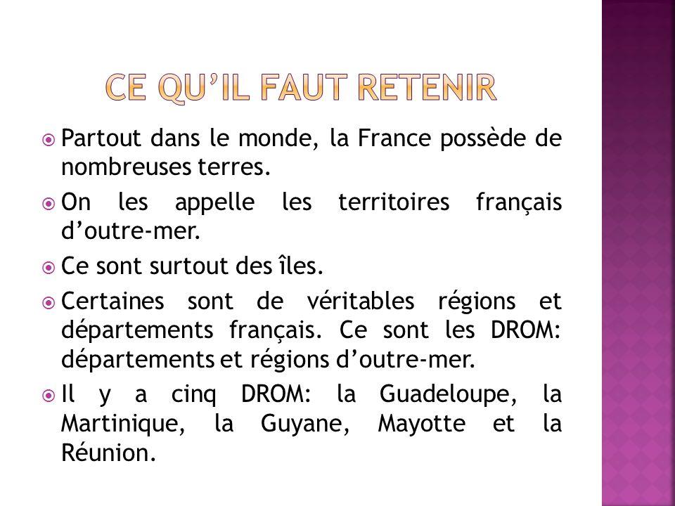 Ce qu'il faut retenir Partout dans le monde, la France possède de nombreuses terres. On les appelle les territoires français d'outre-mer.