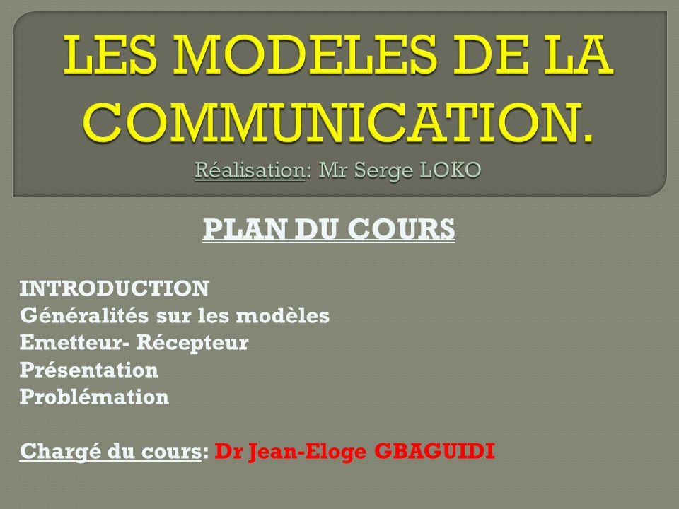 LES MODELES DE LA COMMUNICATION. Réalisation: Mr Serge LOKO