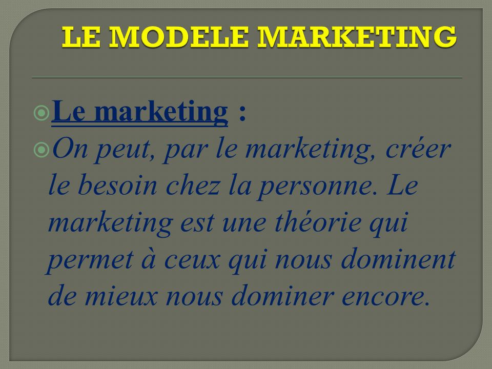 LE MODELE MARKETING Le marketing :