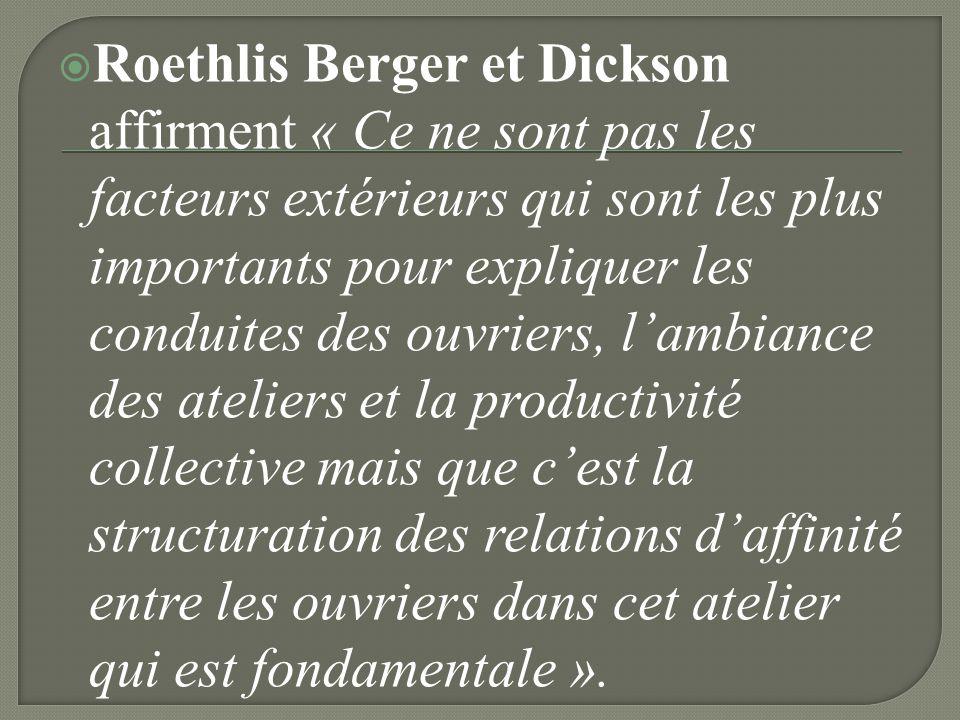 Roethlis Berger et Dickson affirment « Ce ne sont pas les facteurs extérieurs qui sont les plus importants pour expliquer les conduites des ouvriers, l'ambiance des ateliers et la productivité collective mais que c'est la structuration des relations d'affinité entre les ouvriers dans cet atelier qui est fondamentale ».