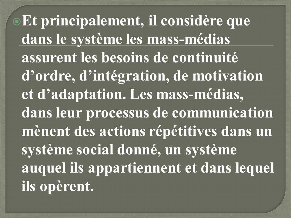 Et principalement, il considère que dans le système les mass-médias assurent les besoins de continuité d'ordre, d'intégration, de motivation et d'adaptation.