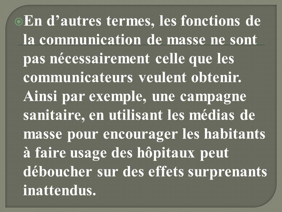 En d'autres termes, les fonctions de la communication de masse ne sont pas nécessairement celle que les communicateurs veulent obtenir.