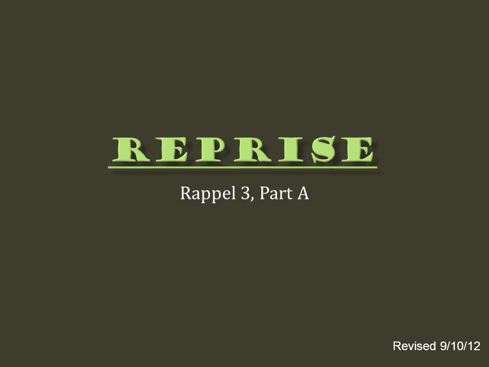 Reprise Rappel 3, Part A Revised 9/10/12