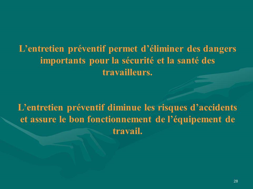 L'entretien préventif permet d'éliminer des dangers importants pour la sécurité et la santé des travailleurs.