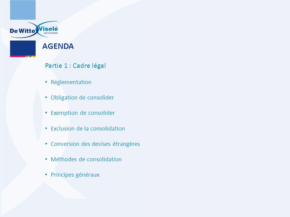 AGENDA Partie 1 : Cadre légal Réglementation Obligation de consolider