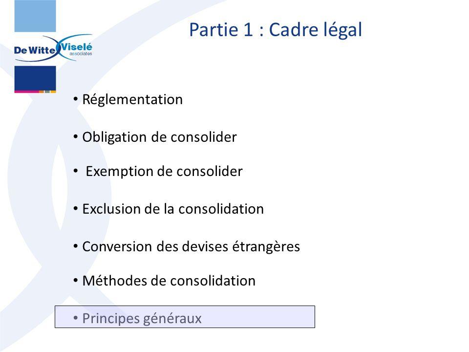 Partie 1 : Cadre légal Réglementation Obligation de consolider