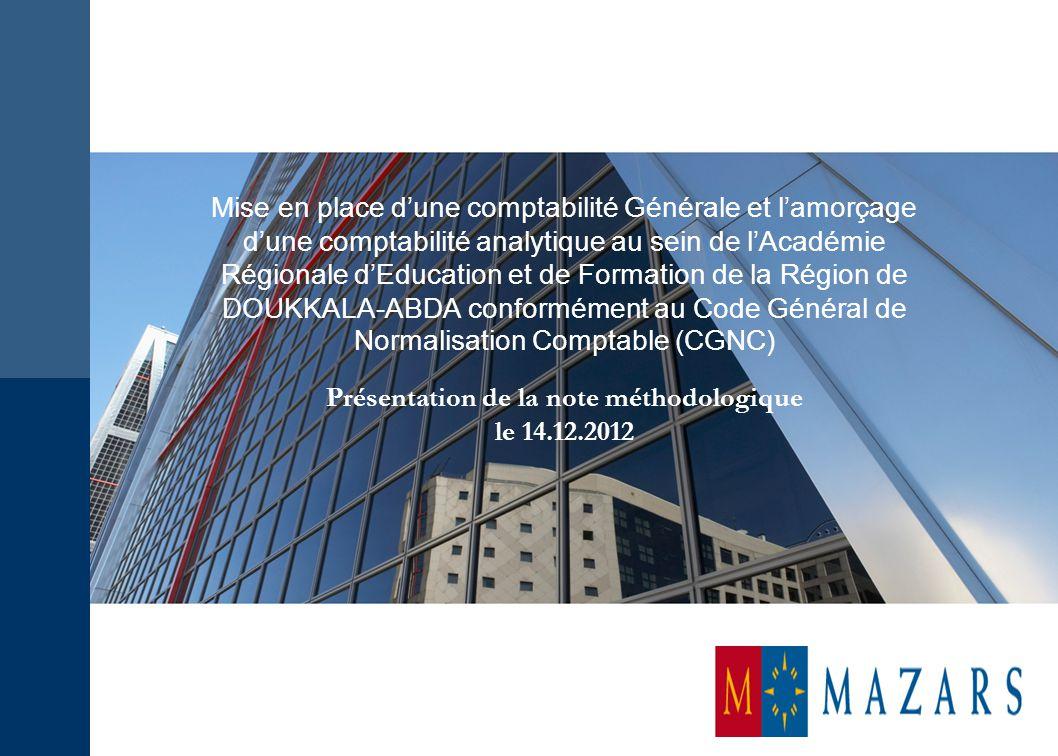 Mise en place d'une comptabilité Générale et l'amorçage d'une comptabilité analytique au sein de l'Académie Régionale d'Education et de Formation de la Région de DOUKKALA-ABDA conformément au Code Général de Normalisation Comptable (CGNC) Présentation de la note méthodologique le 14.12.2012