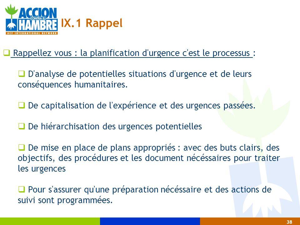 IX.1 Rappel Rappellez vous : la planification d urgence c est le processus :