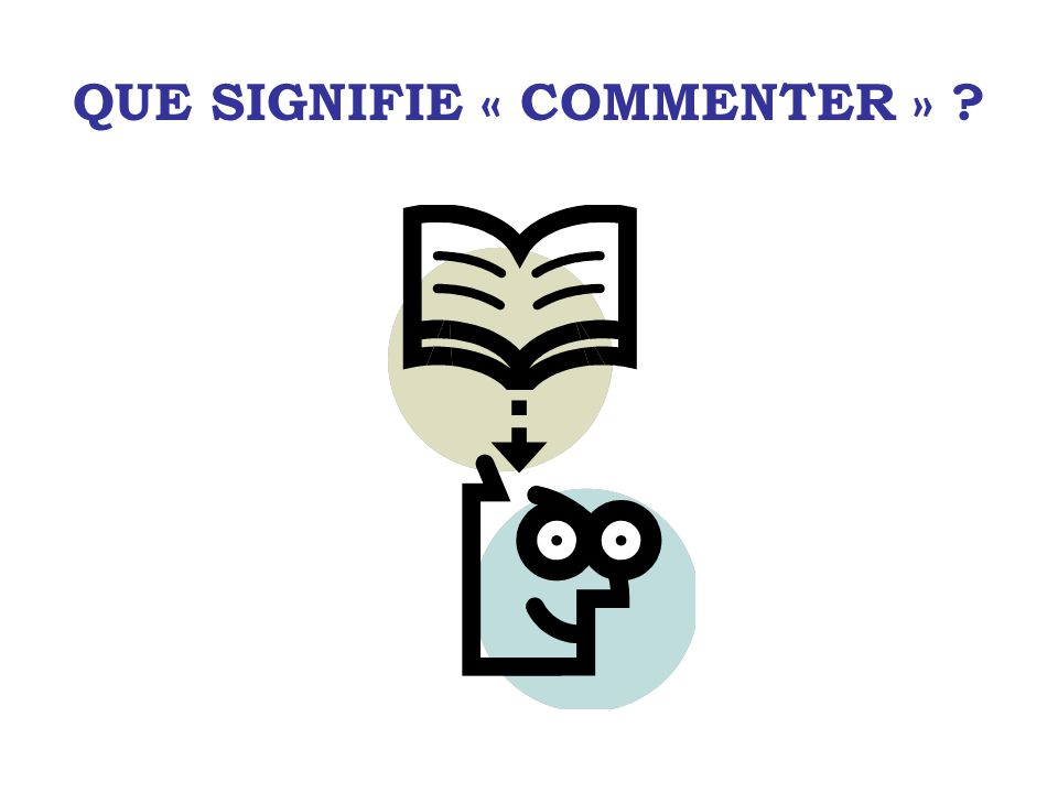 QUE SIGNIFIE « COMMENTER »