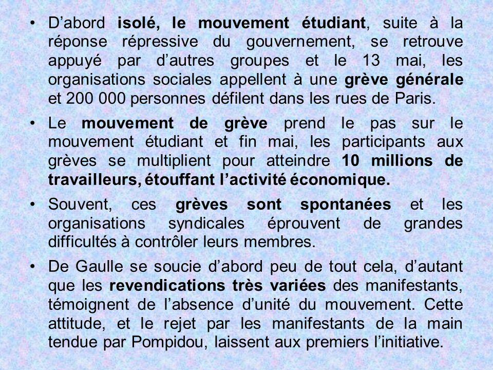 D'abord isolé, le mouvement étudiant, suite à la réponse répressive du gouvernement, se retrouve appuyé par d'autres groupes et le 13 mai, les organisations sociales appellent à une grève générale et 200 000 personnes défilent dans les rues de Paris.