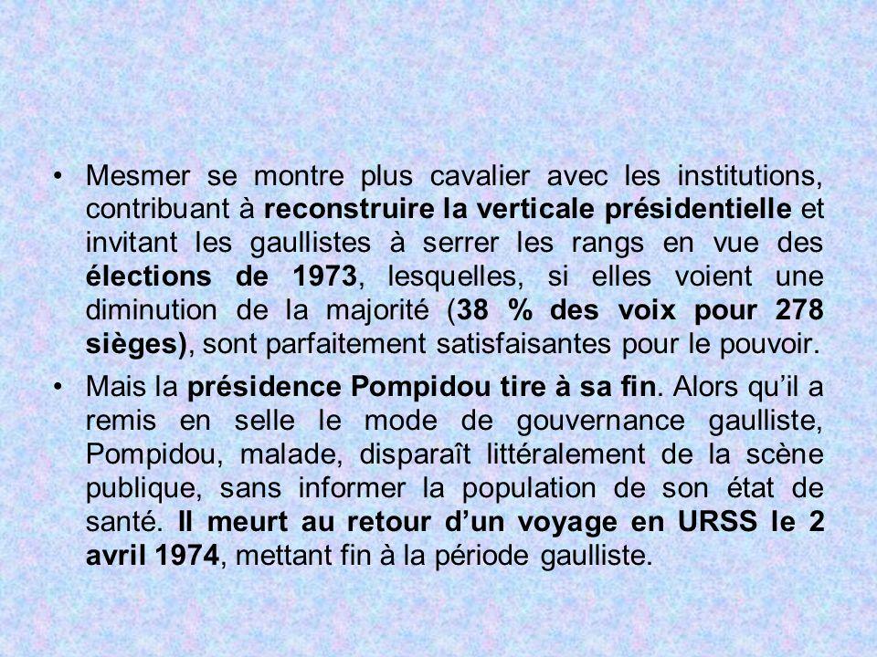 Mesmer se montre plus cavalier avec les institutions, contribuant à reconstruire la verticale présidentielle et invitant les gaullistes à serrer les rangs en vue des élections de 1973, lesquelles, si elles voient une diminution de la majorité (38 % des voix pour 278 sièges), sont parfaitement satisfaisantes pour le pouvoir.