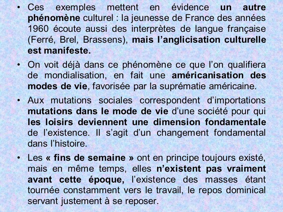 Ces exemples mettent en évidence un autre phénomène culturel : la jeunesse de France des années 1960 écoute aussi des interprètes de langue française (Ferré, Brel, Brassens), mais l'anglicisation culturelle est manifeste.