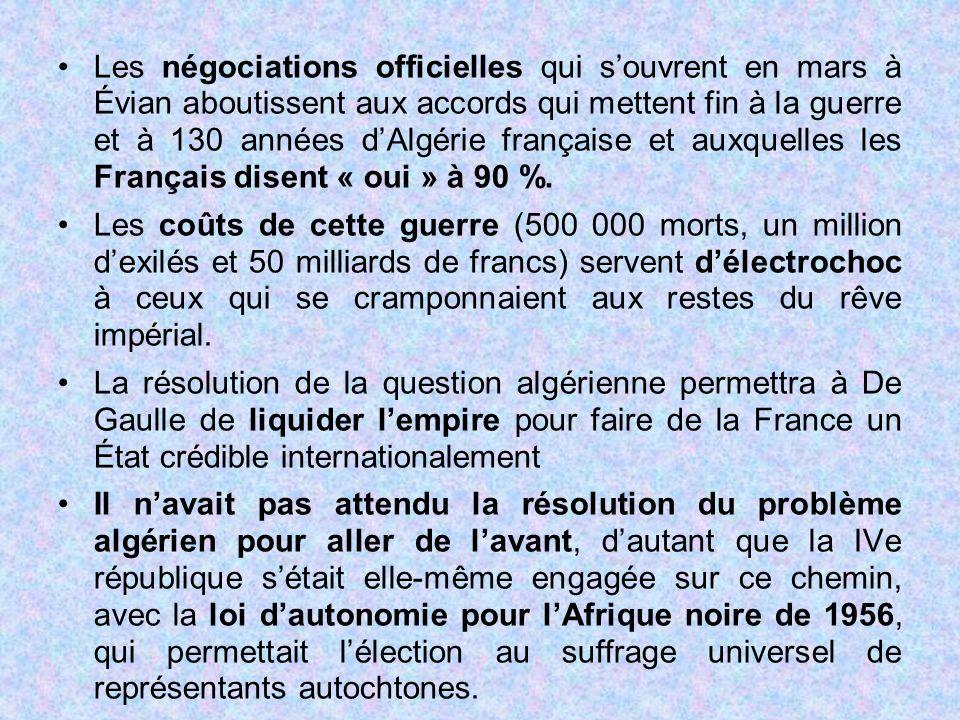 Les négociations officielles qui s'ouvrent en mars à Évian aboutissent aux accords qui mettent fin à la guerre et à 130 années d'Algérie française et auxquelles les Français disent « oui » à 90 %.
