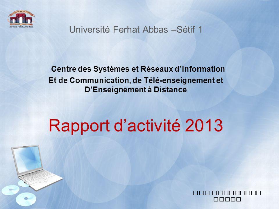 Université Ferhat Abbas –Sétif 1 Centre des Systèmes et Réseaux d'Information Et de Communication, de Télé-enseignement et D'Enseignement à Distance Rapport d'activité 2013