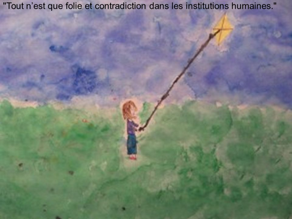 Tout n'est que folie et contradiction dans les institutions humaines